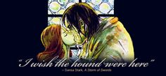 """""""I wish the Hound were here.""""     ~ Sansa, ASoS    http://i38.tinypic.com/maiarn.png"""