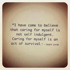 Caring for myself is an act of survival when you have a chronic illness ... runs counter to my personality.