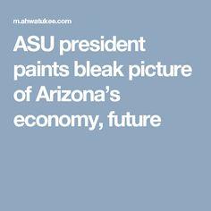 ASU president paints bleak picture of Arizona's economy, future