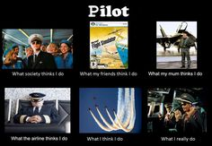 I am a pilot... this is what I do...