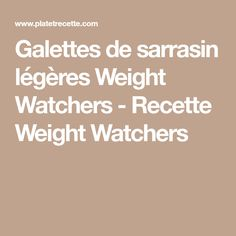 Galettes de sarrasin légères Weight Watchers - Recette Weight Watchers
