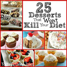 Eating Healthy can be hard. I think everyone deserves a treat now and again. These 25 Desserts can help you stay on your diet and you can fix your sweet tooth! TodaysTaste.com #Healthydesserts #healthysnacks #recipes