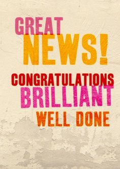 Great News | Congratulations card | £2.99 | Great news! Congratulations, brilliant, well done! This card spells out your wishes of congratulations.