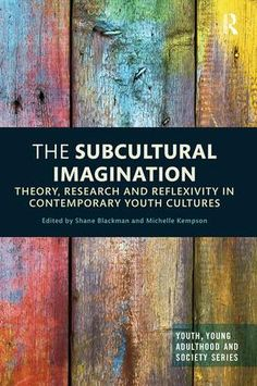 The Subcultural Imagination: Theory, Research and Reflexivity in Contemporary Youth Cultures (Paperback) book cover