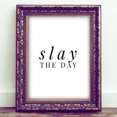 Slay the day printable wall decor  Shop http://www.honeybeeprintsshop.com