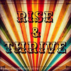 Rise & thrive! Be a light! Shine bright!