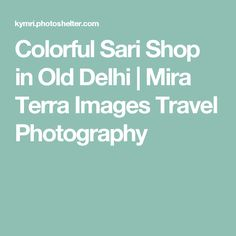 Colorful Sari Shop in Old Delhi | Mira Terra Images Travel Photography