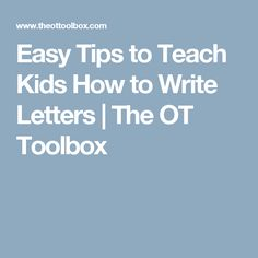 Easy Tips to Teach Kids How to Write Letters | The OT Toolbox