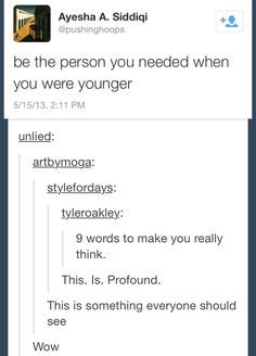 "This is most profound thing I have heard! ""Be the person you needed as a child."""