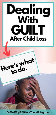 Feelings of guilt are normal after child loss.  Here's what to do. | Grief | Child Loss | Christian Faith | Mindset
