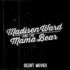 Madisen Ward and the Mama Bear: Silent Movies. This is on our salon playlist and it should be on yours also.