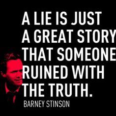 #lie #greatstory #truth #barney #stinson #howimetyourmother