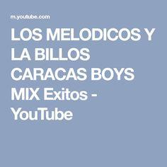 LOS MELODICOS Y LA BILLOS CARACAS BOYS MIX Exitos - YouTube