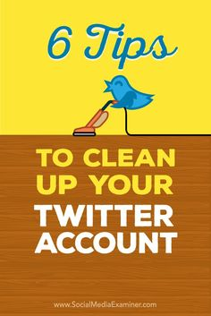 6 Tips to Clean Up Your Twitter Account - SocialMedia Examiner