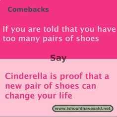 I mean if it's a good enough reason for Cinderella it's good enough for me who – So Funny Epic Fails Pictures Funny Insults And Comebacks, Clever Comebacks, Funny Comebacks, Savage Comebacks, Awesome Comebacks, Sassy Quotes, Sarcastic Quotes, Funny Quotes, Funny Memes