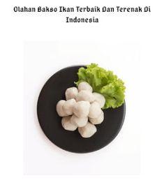 6 Olahan Bakso Ikan Terbaik Dan Terenak Di Indonesia Ethnic Recipes, Food, Eten, Meals, Diet