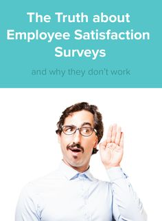 The Truth About Employee Satisfaction Surveys And Why They DonT