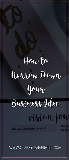 How to Narrow Down Your Business Idea  Got a lot of business ideas spinning around in your head right now and not sure what business to start?  Read more: http://www.classycareergirl.com/2016/12/business-idea-narrow-down/