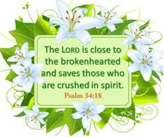 Psalm 34:18   https://www.facebook.com/photo.php?fbid=10151946084698091