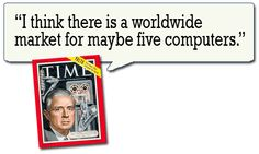 """I think there is a worldwide market for maybe five computers. --Thomas J. Watson (via """"The 25 Most Notable Quotes in Tech History Legendary sound bites that made sense, made history--or just made us laugh. Tech Quotes, Tech Humor, Social Media Branding, Lets Celebrate, Make Sense, Over The Years, Computers, How To Memorize Things, Encouragement"""