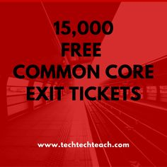 Teachers come and check out  over 15,000 electronic common core exit tickets for math and english
