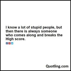 I know a lot of stupid people, but then there is always - Sarcastic Quote