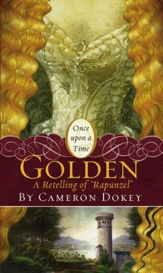 "Golden: A Retelling of ""Rapunzel"" (Once Upon a Time) by Cameron Dokey. This is a stunning retelling of the classic tale, and it explores the depth and stark reality of insecurities of growing up, and growing into ourselves."