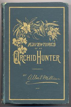 Adventures of an Orchid Hunter...Albert Millican   1892