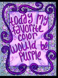 Purple is my favorite color everyday