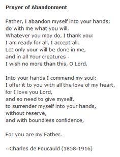 Prayer of Abandonment- A beautiful prayer from Blessed Charles de Foucauld. Via joecatholic on tumblr