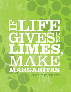 """""""If life gives you limes..."""""""