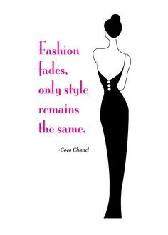"""Print of quote by Coco Chanel, """"Fashion fades, only style remains the same."""""""