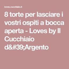8 torte per lasciare i vostri ospiti a bocca aperta - Loves by Il Cucchiaio d'Argento