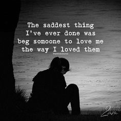 The saddest thing I've ever done was beg someone to love me the way I loved them. Deep Sad Quotes, Dark Quotes, Quotes Deep Feelings, Sad Love Quotes, Mood Quotes, True Quotes, Qoutes, Hatred Quotes, Sadness Quotes