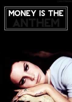 Lana del Rey / money is the anthem to success / Queen of America
