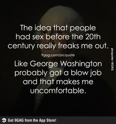 Ahh I will never look at George Washington the same