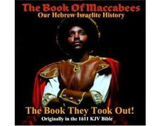 Absolutely TRUE!!! I read the book of Maccabees once and it wasn't in no King James (white man's version  ) of the bible...KNOW YOUR HISTORY!!!