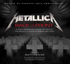 Metallica: Back to the Front: A Fully Authorized Visual History of the Master of Puppets Album and Tour - http://www.darrenblogs.com/2016/08/metallica-back-to-the-front-a-fully-authorized-visual-history-of-the-master-of-puppets-album-and-tour/