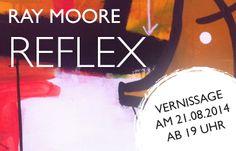 """Ray Moore – REFLEX » Vom 21. August bis zum 6. September zeigen wir Arbeiten unseres """"A ..."""