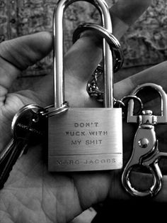 don't fuck with my shit lock. :)