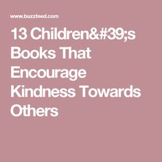 13 Children's Books That Encourage Kindness Towards Others