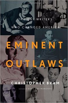 Eminent Outlaws: The Gay Writers Who Changed America by Christopher Bram Call Number 810.9 B81