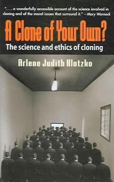 A Clone of Your Own?: The Science and ethics of cloning