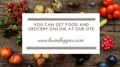 You can get food and grocery online at our site