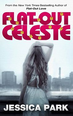 Flat-Out Celeste by Jessica Park (Cover Reveal & Excerpt)