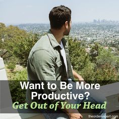 Learn how to get out of your head…and get more done