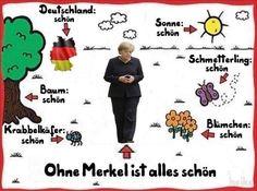 Merkel muss weg! Ohne Merkel ist alles schön! Deutschland schön! Sonne schön! Schmetterling schön! Blumen schön! Krabbelkäfer schön! Baum schön!