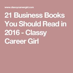 21 Business Books You Should Read in 2016 - Classy Career Girl