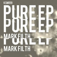 Mark Filth- Pure EP - http://minimalistica.me/house/mark-filth-pure-ep/