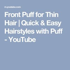 Front Puff for Thin Hair   Quick & Easy Hairstyles with Puff - YouTube